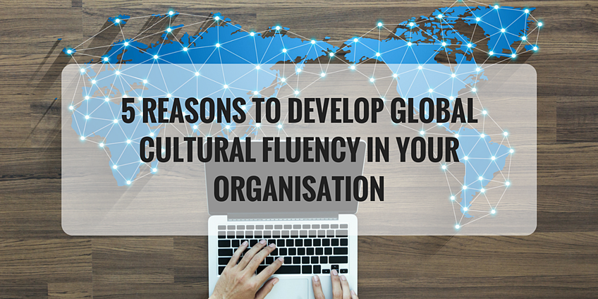 5 REASONS TO DEVELOP GLOBAL CULTURAL FLUENCY IN YOUR ORGANISATION.png